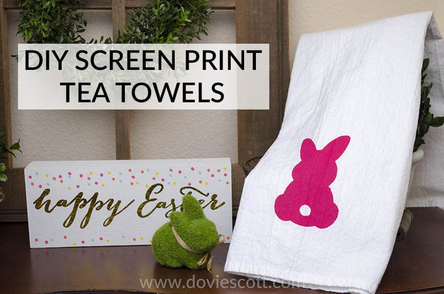 DIY screen print tea towels - DIY Easter Tea Towels